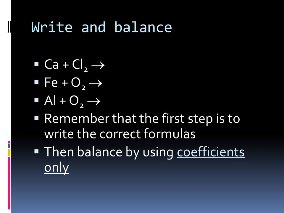 Write and balance Ca + Cl2 ® Fe + O2 ® Al + O2 ®