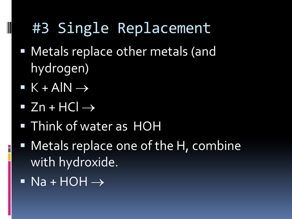 #3 Single Replacement Metals replace other metals (and hydrogen)