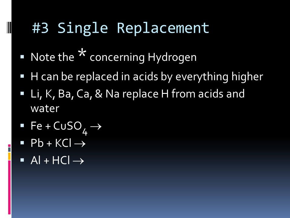 #3 Single Replacement Note the * concerning Hydrogen