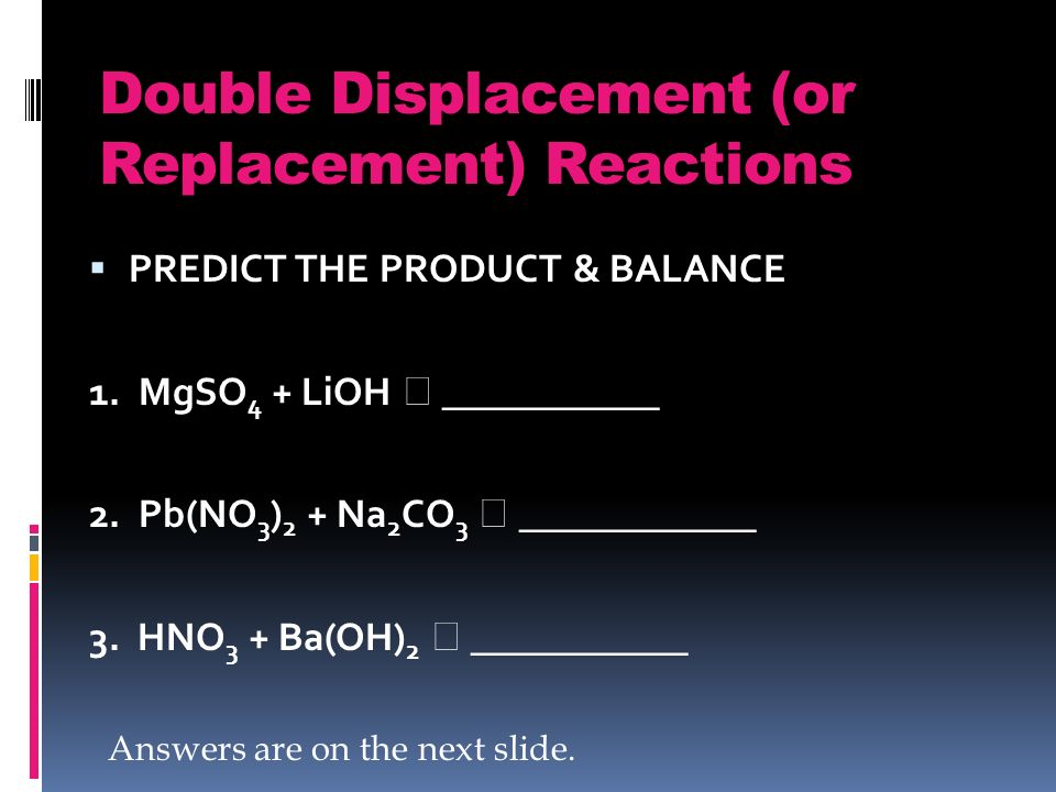 Double Displacement (or Replacement) Reactions