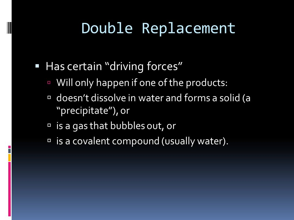 Double Replacement Has certain driving forces