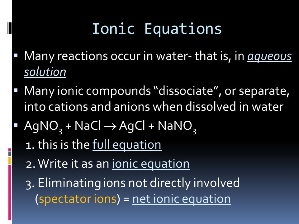 Ionic Equations Many reactions occur in water- that is, in aqueous solution.
