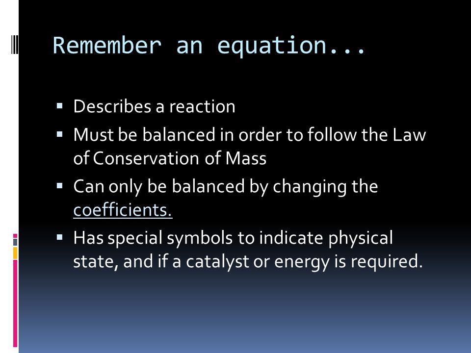 Remember an equation... Describes a reaction