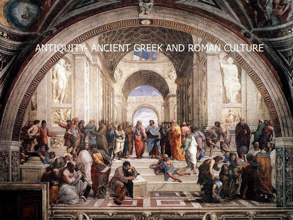 ANTIQUITY- ANCIENT GREEK AND ROMAN CULTURE