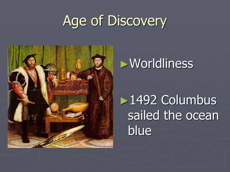 Age of Discovery Worldliness 1492 Columbus sailed the ocean blue