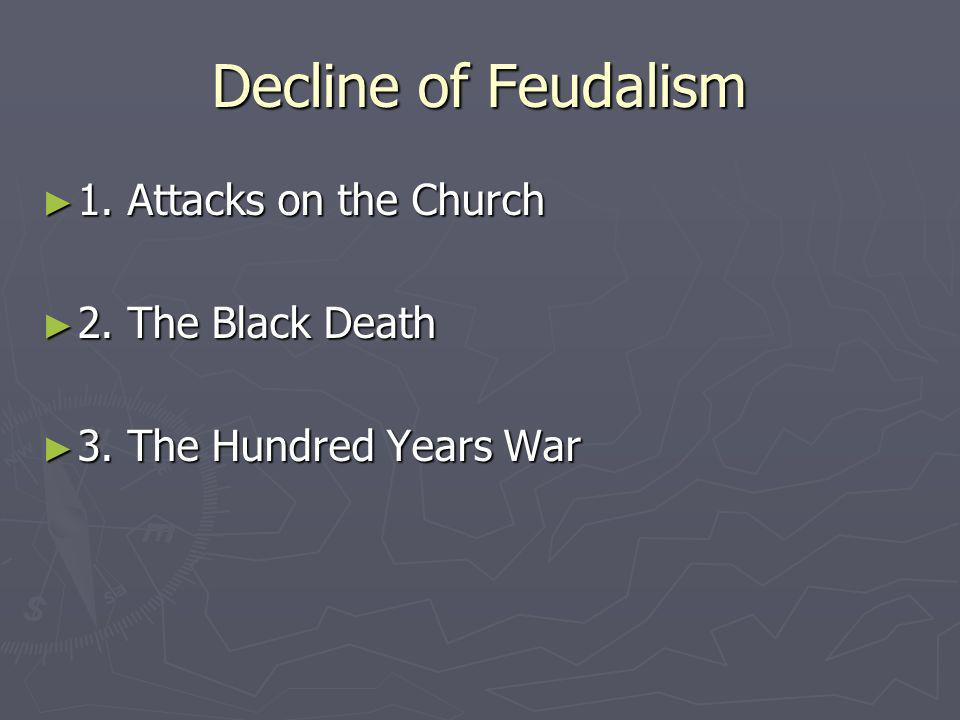 Decline of Feudalism 1. Attacks on the Church 2. The Black Death