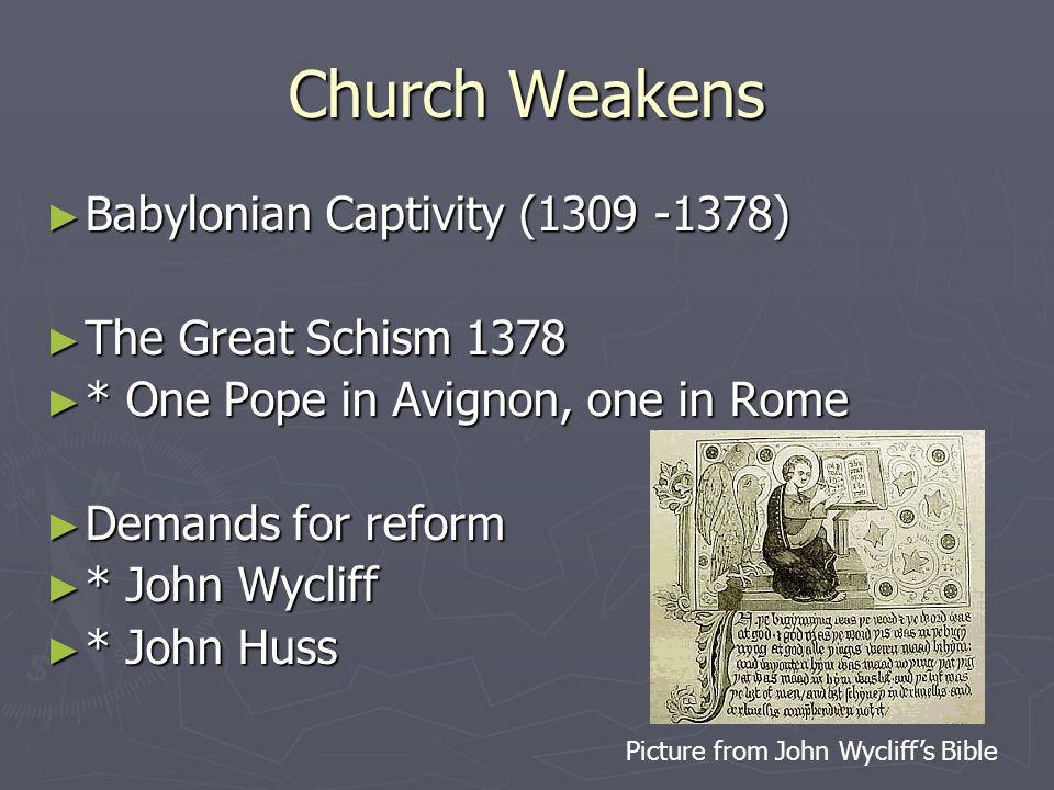 Church Weakens Babylonian Captivity (1309 -1378) The Great Schism 1378