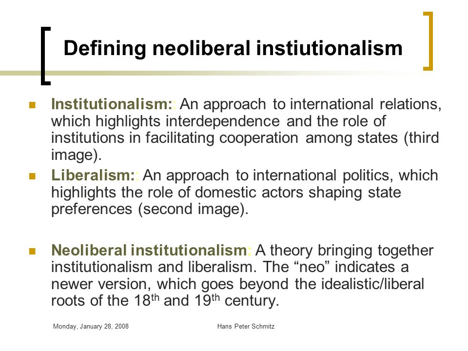relations theory liberal ir theory and institutionalism Liberal internationalist theories address how best to organize and  of the 20th  century the academic field of international relations came to be characterized as   route was through significant institutional construction at the international level.
