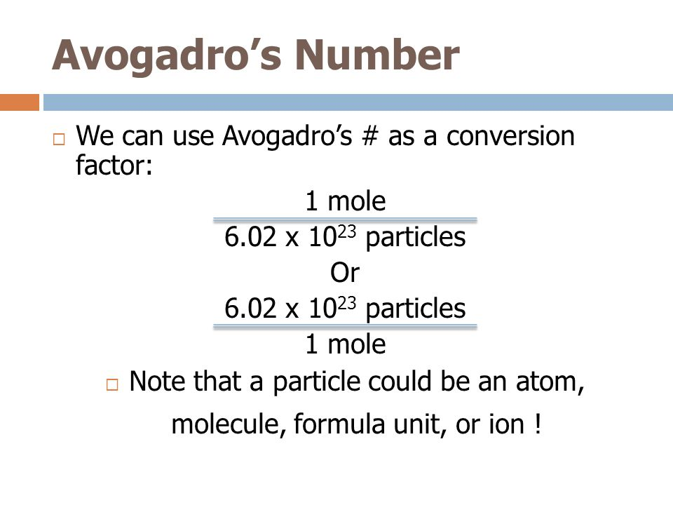 Avogadro's Number We can use Avogadro's # as a conversion factor: