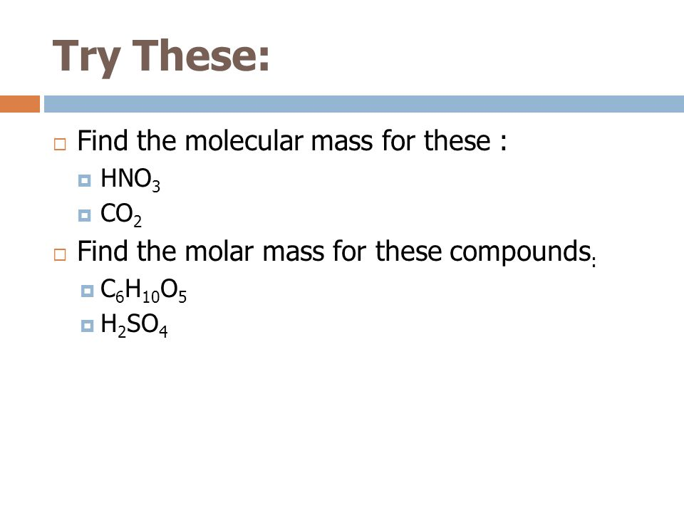 Try These: Find the molecular mass for these :