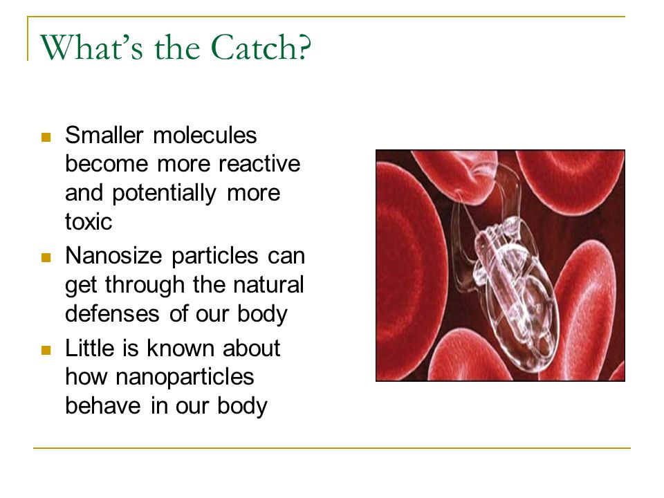 What's the Catch Smaller molecules become more reactive and potentially more toxic.
