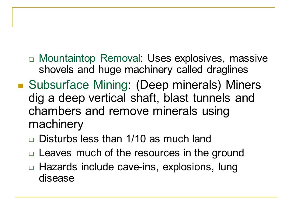 Mountaintop Removal: Uses explosives, massive shovels and huge machinery called draglines