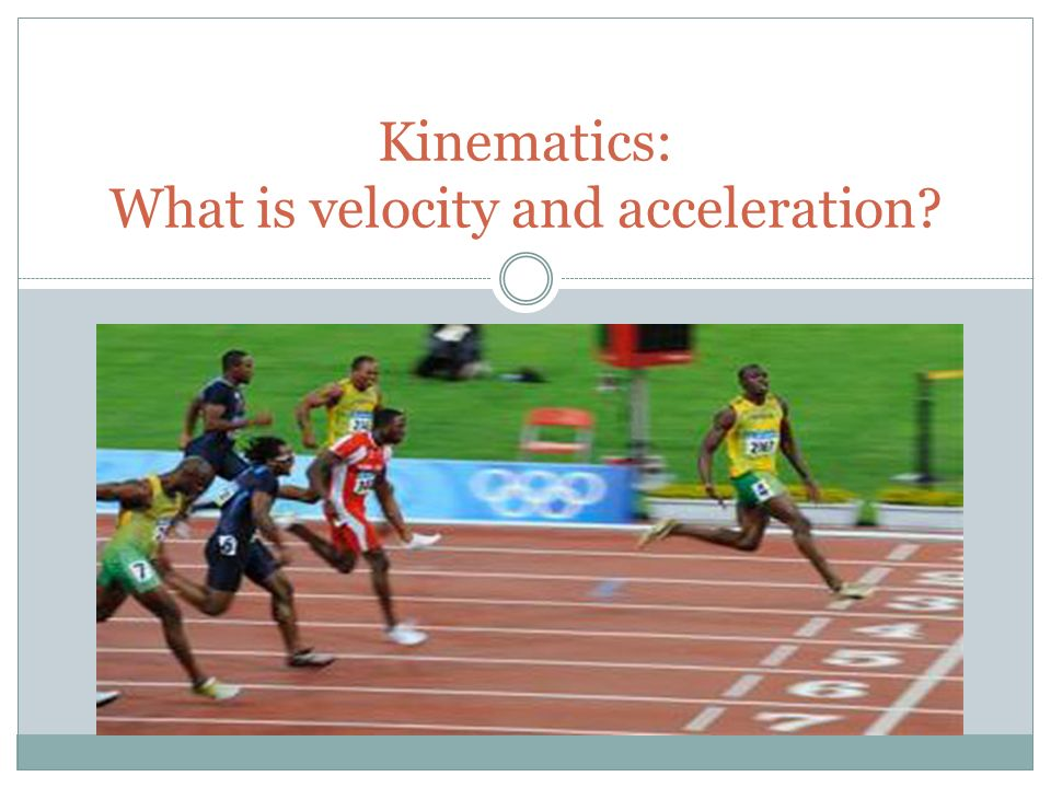 Kinematics: What is velocity and acceleration