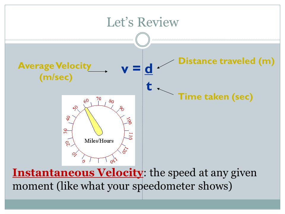Let's Review Distance traveled (m) Average Velocity. (m/sec) v = d. t. Time taken (sec)