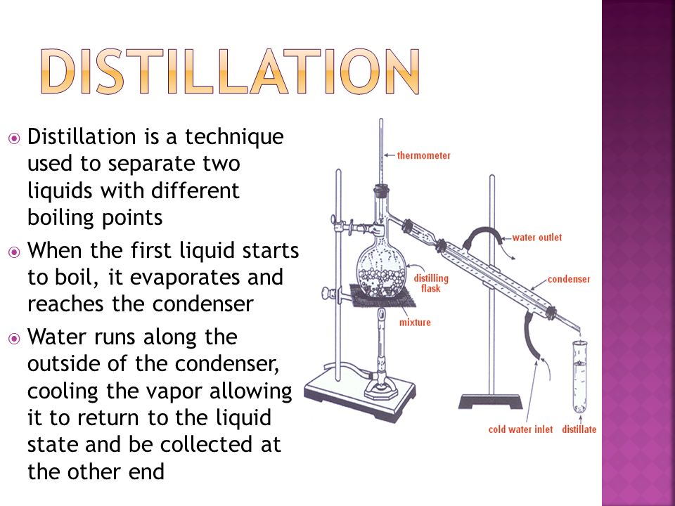 Distillation Distillation is a technique used to separate two liquids with different boiling points.