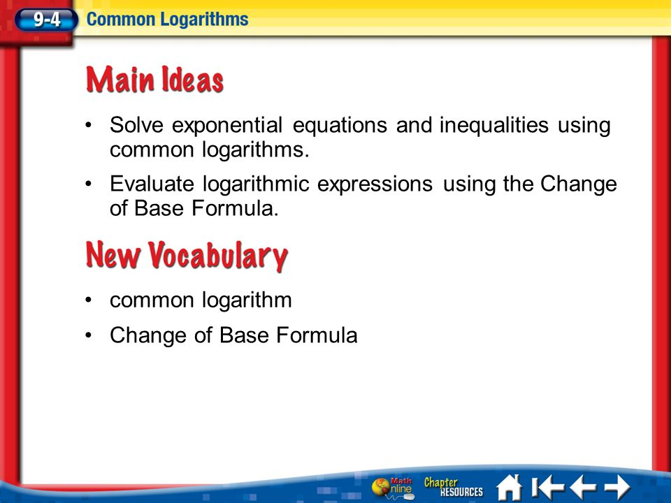 Solve exponential equations and inequalities using common logarithms.