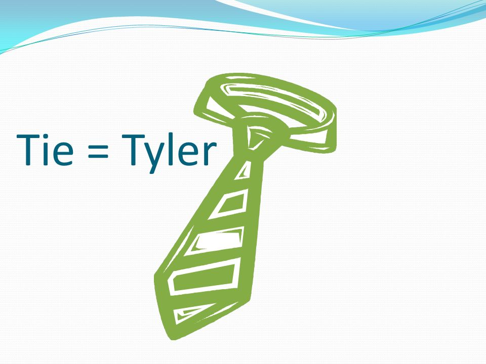 Tie = Tyler …the Taylor causing him to…