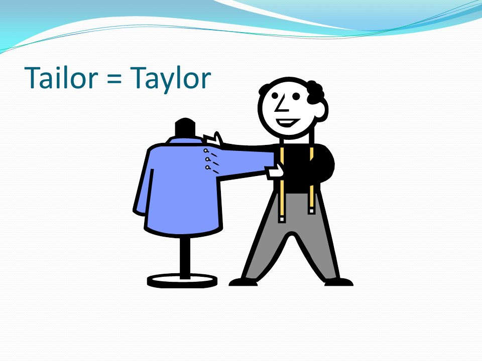 Tailor = Taylor …fill the tank with more than it can hold.