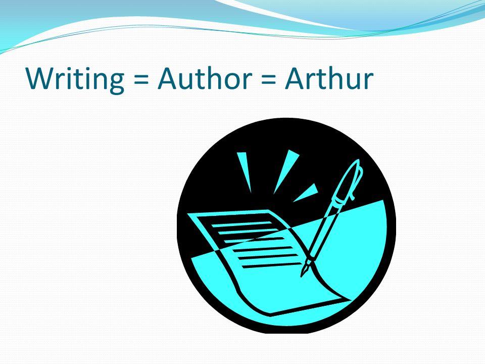 Writing = Author = Arthur