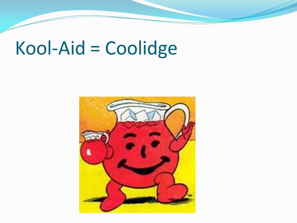 Kool-Aid = Coolidge The Kool-Aid guy vacuums…