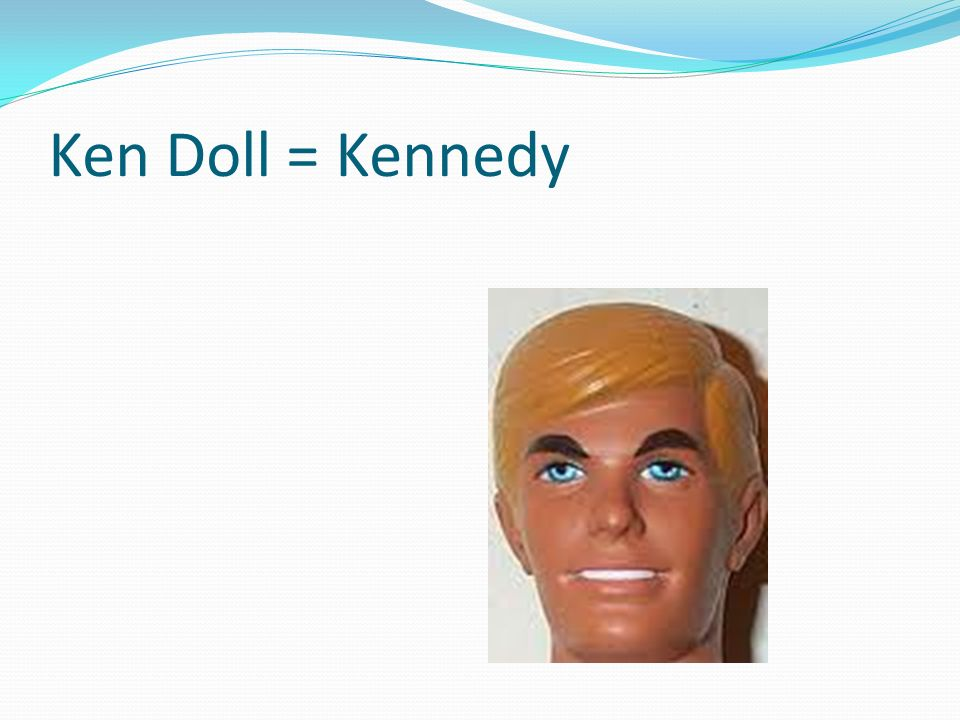 Ken Doll = Kennedy They still aren't dry enough so he shakes on some baby powder but drops the bottle.