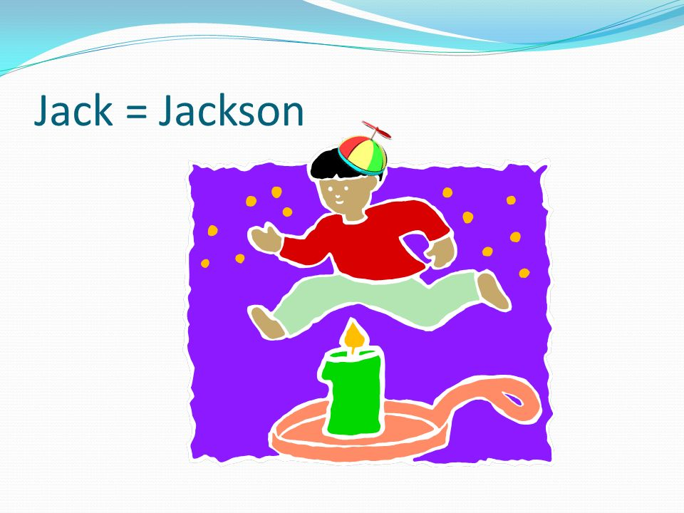 Jack = Jackson then go sting Jack making him jump over the candlestick and lands in a van.