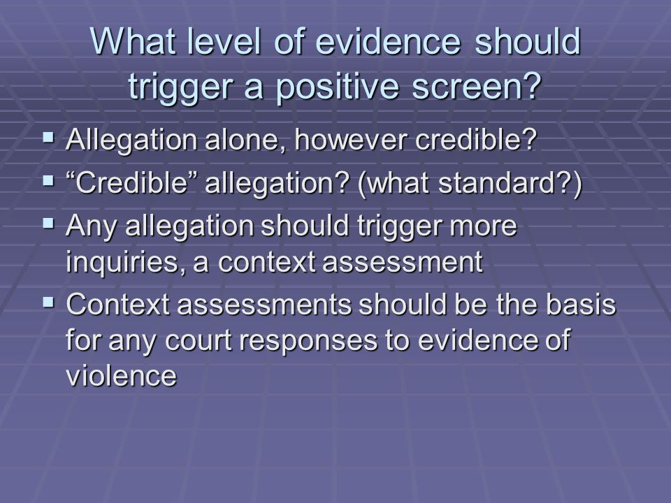 What level of evidence should trigger a positive screen