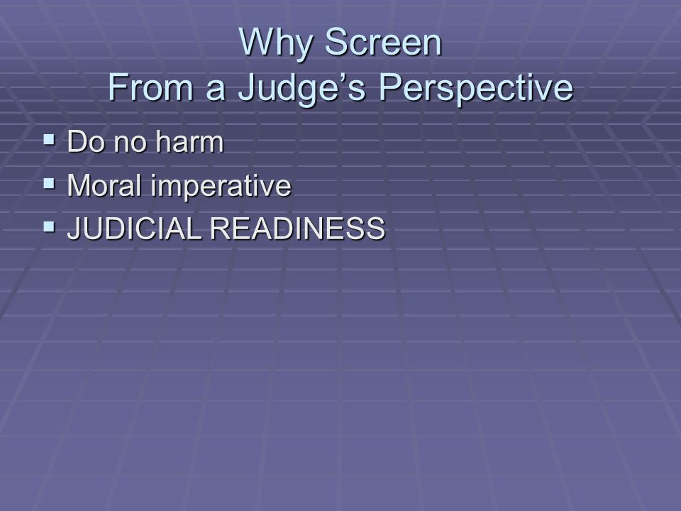 Why Screen From a Judge's Perspective