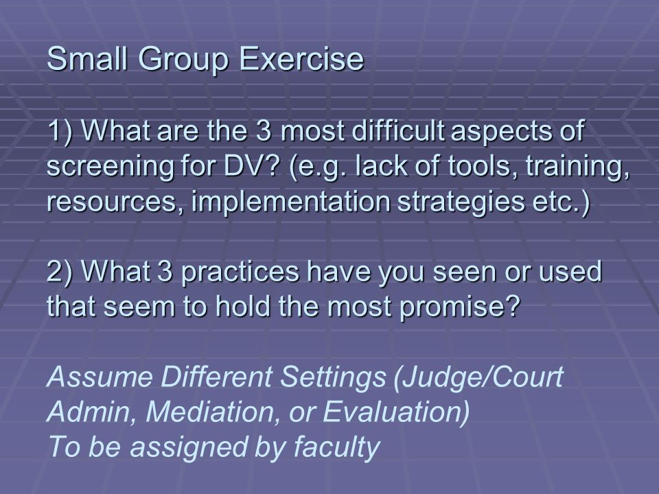 Small Group Exercise 1) What are the 3 most difficult aspects of screening for DV.