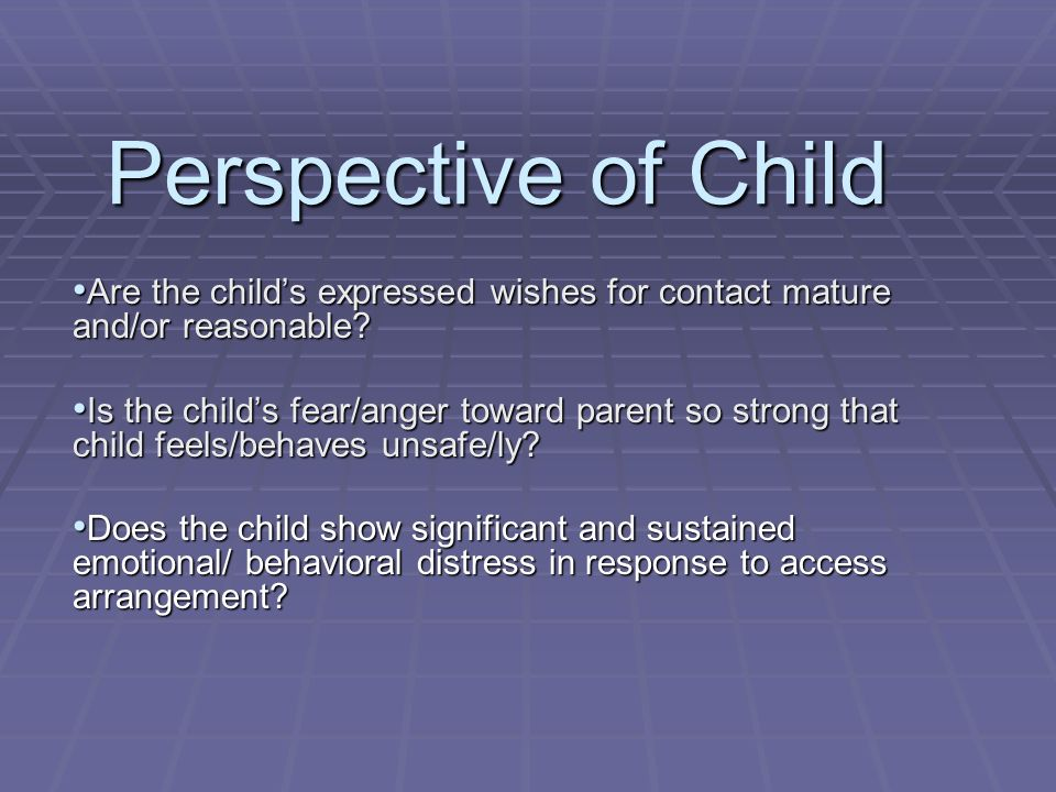 Perspective of Child Are the child's expressed wishes for contact mature and/or reasonable