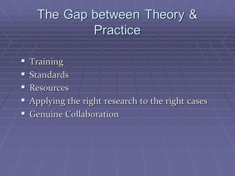 The Gap between Theory & Practice