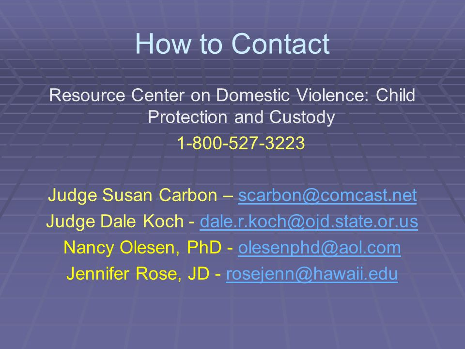 How to Contact Resource Center on Domestic Violence: Child Protection and Custody. 1-800-527-3223.