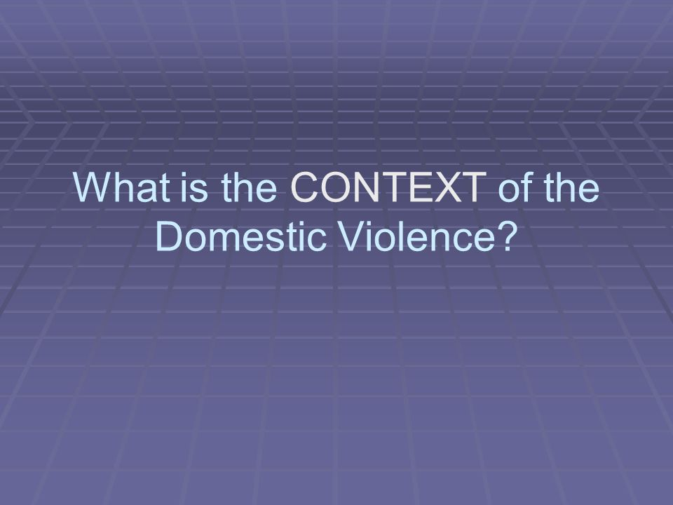 What is the CONTEXT of the Domestic Violence