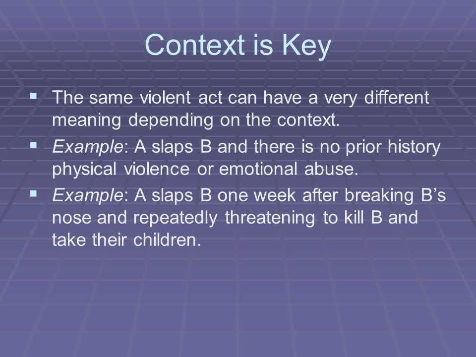Context is Key The same violent act can have a very different meaning depending on the context.
