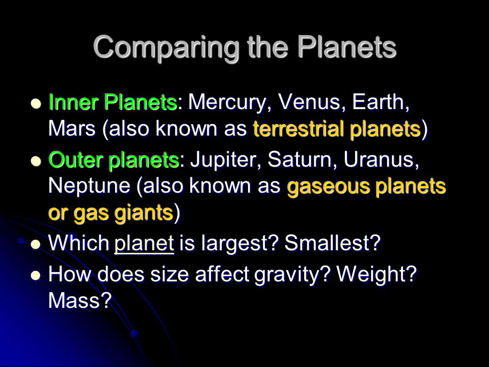 Comparing the Planets Inner Planets: Mercury, Venus, Earth, Mars (also known as terrestrial planets)