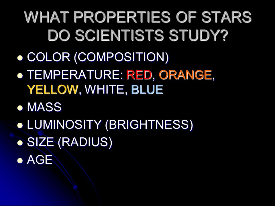 WHAT PROPERTIES OF STARS DO SCIENTISTS STUDY
