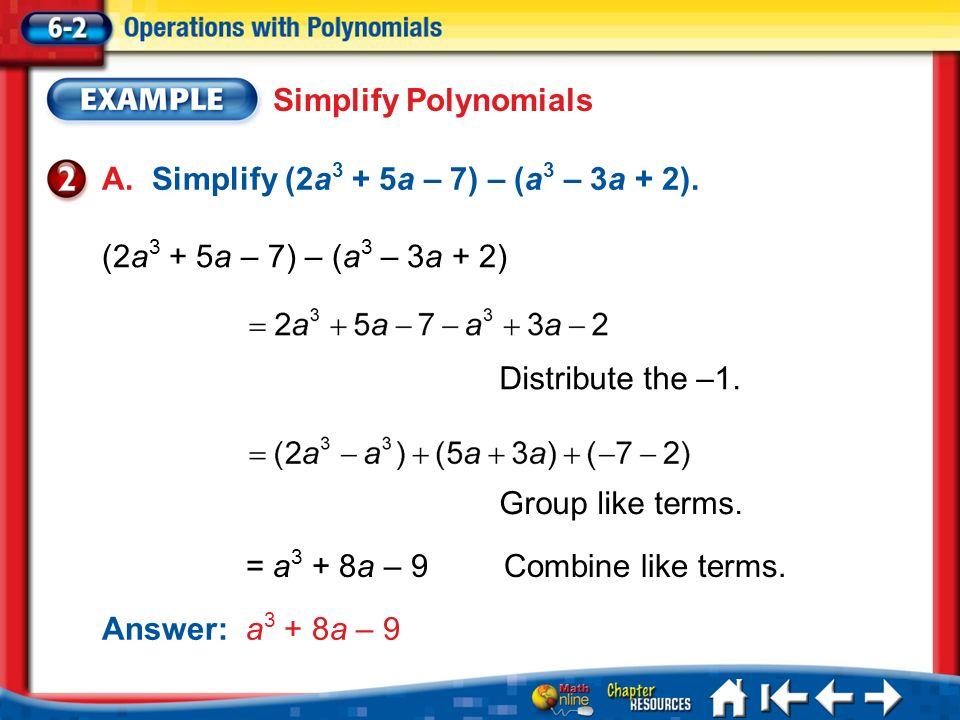A. Simplify (2a3 + 5a – 7) – (a3 – 3a + 2).