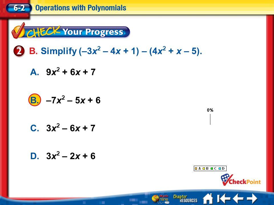 B. Simplify (–3x2 – 4x + 1) – (4x2 + x – 5).