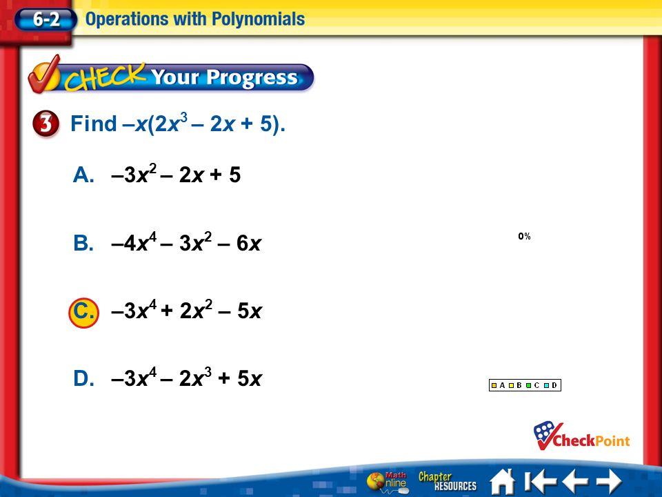 Find –x(2x3 – 2x + 5). A. –3x2 – 2x + 5 B. –4x4 – 3x2 – 6x