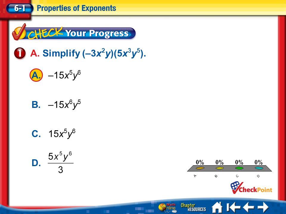 A. Simplify (–3x2y)(5x3y5). A. –15x5y6 B. –15x6y5 C. 15x5y6 D. A B C D