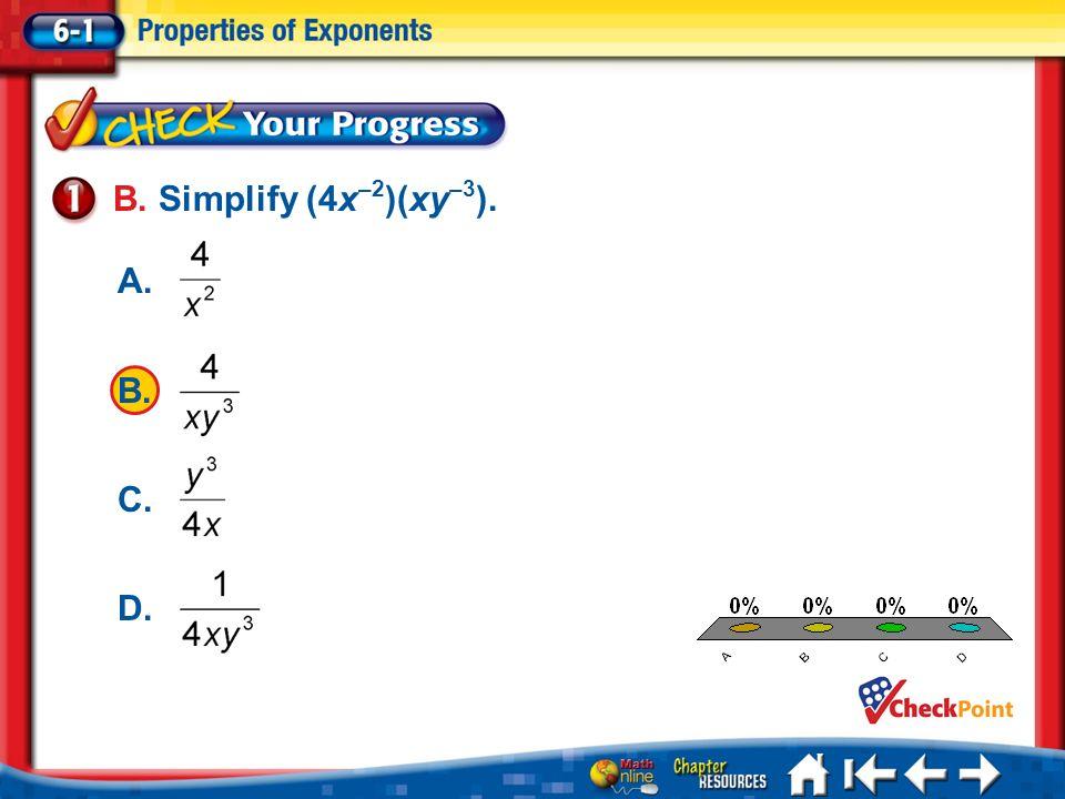 B. Simplify (4x–2)(xy–3). A. B. C. D. A B C D Lesson 1 CYP1