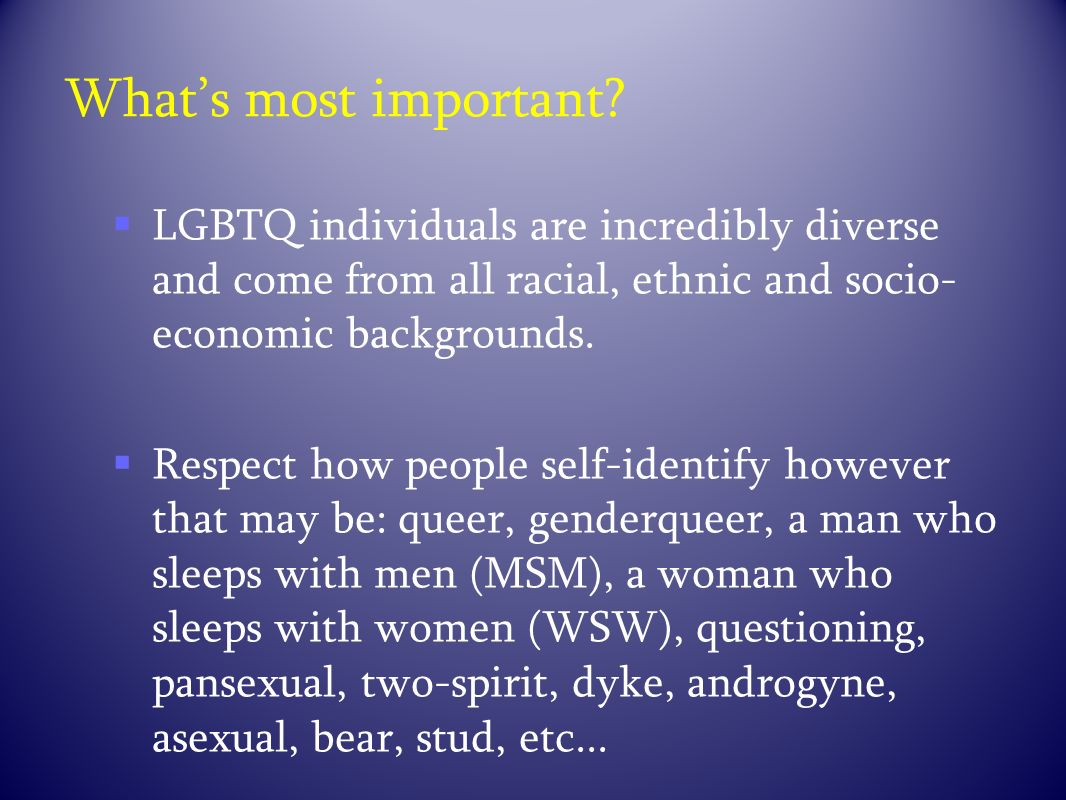 What's most important LGBTQ individuals are incredibly diverse and come from all racial, ethnic and socio-economic backgrounds.