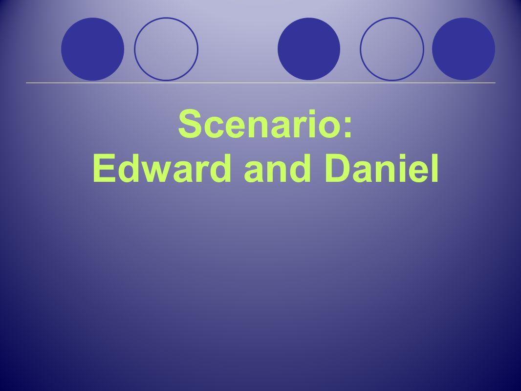 Scenario: Edward and Daniel