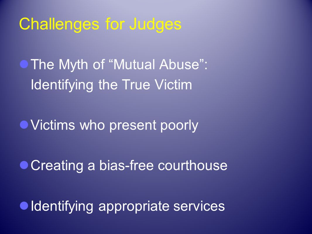 Challenges for Judges The Myth of Mutual Abuse :