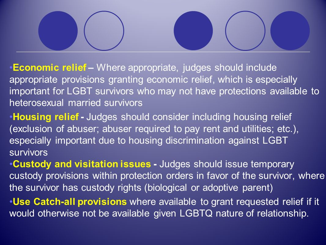 Economic relief – Where appropriate, judges should include appropriate provisions granting economic relief, which is especially important for LGBT survivors who may not have protections available to heterosexual married survivors