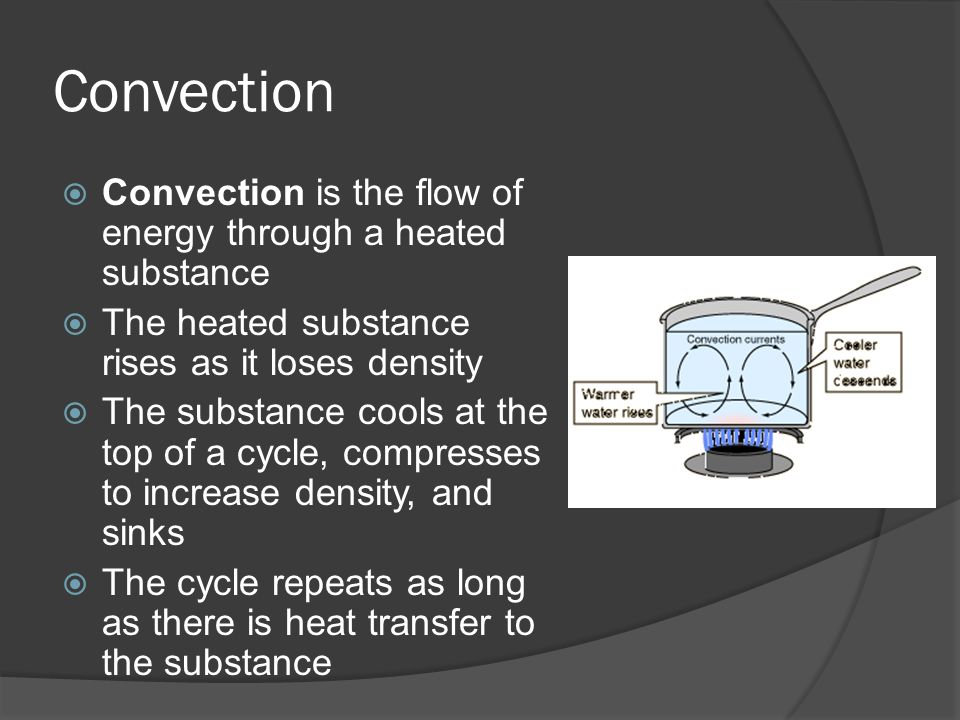 Convection Convection is the flow of energy through a heated substance