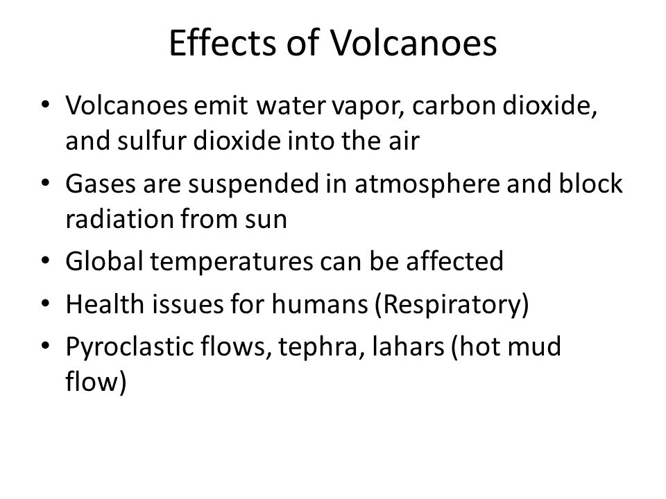 Effects of Volcanoes Volcanoes emit water vapor, carbon dioxide, and sulfur dioxide into the air.