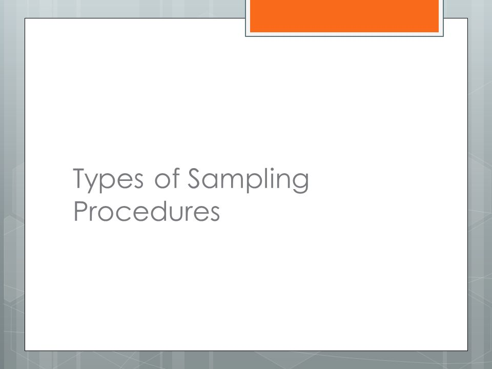 types of sampling procedures in research The following sampling methods are examples of probability sampling:  the two  types of non-probability samples listed above are called sampling disasters   topics using solid sampling methodology is the pew research center website at .
