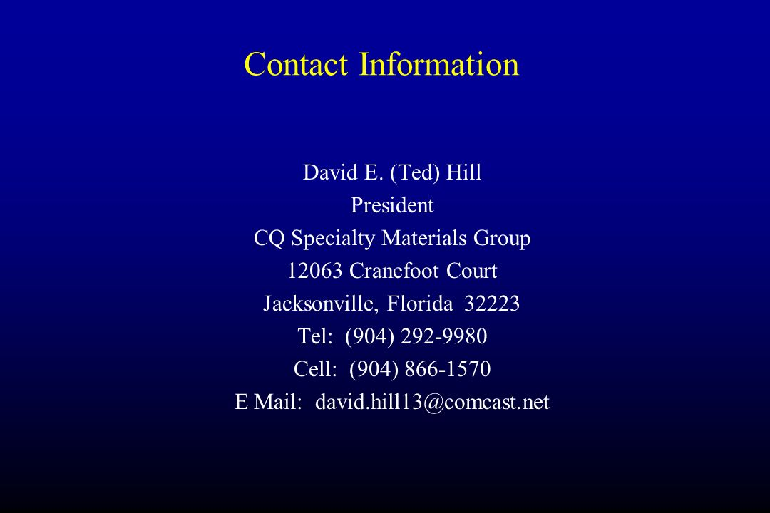 Contact Information David E. (Ted) Hill. President. CQ Specialty Materials Group. 12063 Cranefoot Court.