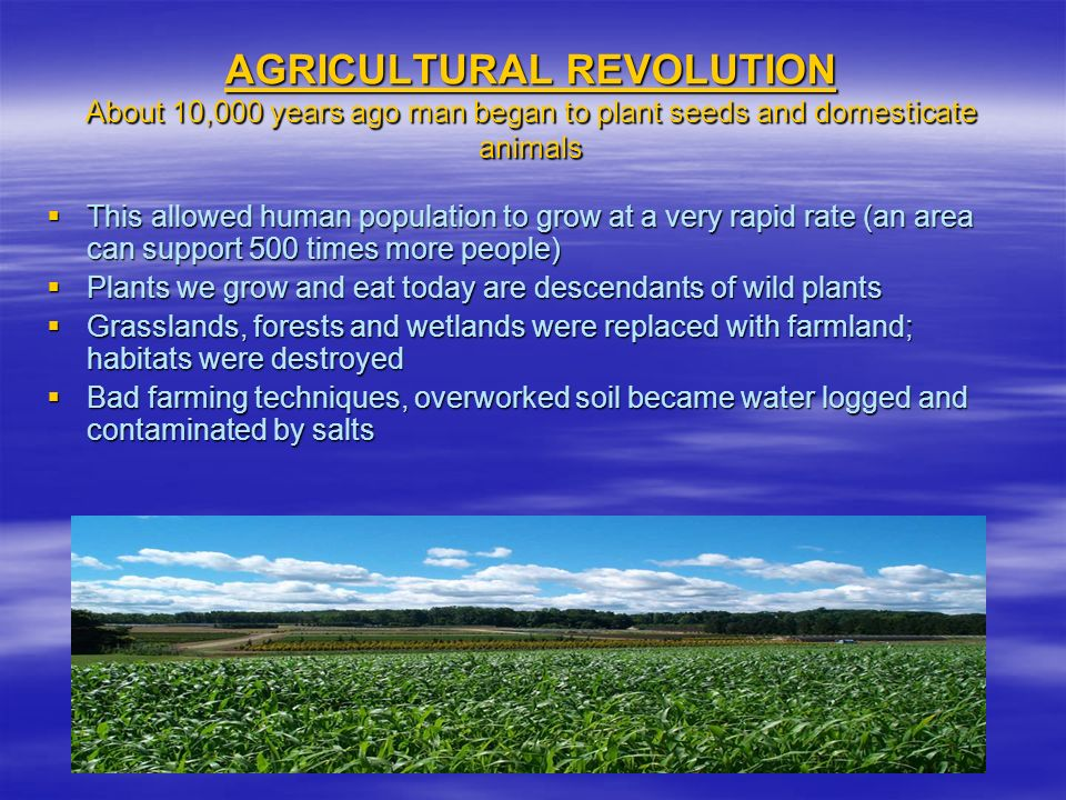 AGRICULTURAL REVOLUTION About 10,000 years ago man began to plant seeds and domesticate animals